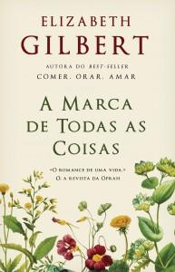 A Marca de Todas as Coisas, Elizabeth Gilbert, Bertrand Editora