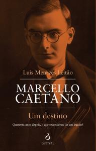 Marcello Caetano – um destino, Luís Manuel de Menezes Leitão, Quetzal,
