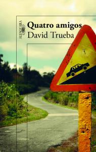 Quatro Amigos, Alfaguara, David Trueba