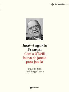 José-Augusto França: Com o O´Neill falava de janela para janela, Diálogo com José Jorge Letria, Guerra & Paz,