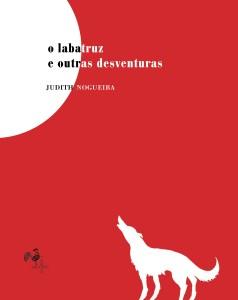 O labatruz e outras desventuras, Judith Nogueira, Editora Quatro Cantos,