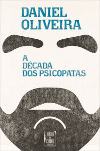 A Década dos Psicopatas, Tinta da China, Daniel Oliveira