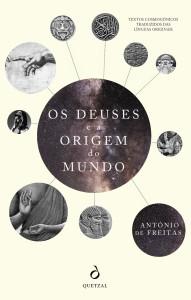 Os Deuses e a Origem do Mundo, Quetzal, António José Gonçalves de Freitas