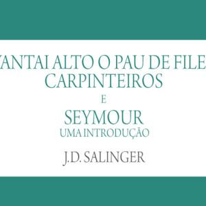 Quetzal, Levantai Alto o Pau de Fileira, Carpinteiros e Seymour Uma Introdução, J. D. Salinger