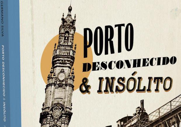 Porto desconhecido e insólito, Porto Editora, Germano Silva, Deus Me Livro