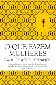 O que fazem mulheres, Camilo Castelo Branco, Guerra & Paz, Deus Me Livro