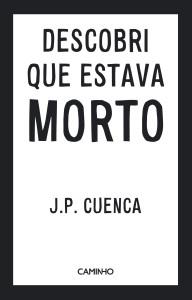 Descobri que Estava Morto, Caminho, Deus Me Livro, J. P. Cuenca