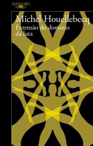 Extensão do domínio da luta, ALfaguara, Deus Me Livro, Michel Houellebecq