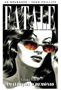 Fatale 5: Amaldiçoa o Demónio, Fatale, Ed Brubaker, Sean Phillips, Deus Me Livro,G. Floy,