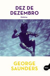 Dez de Dezembro, Ítaca, Deus Me Livro, George Saunders