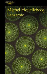 Lanzarote, Deus Me Livro, Alfaguara, Michel Houellebecq