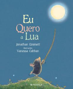 Eu Quero e Lua, Jonathan Emmett, Deus Me Livro, Vanessa Cabban,Presença,