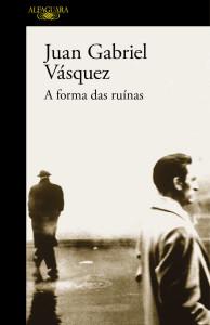 A Forma das Ruínas, Alfaguara, Deus Me Livro,Juan Gabriel Vásquez