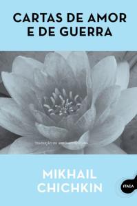 Cartas de Amor e de Guerra, Deus Me Livro, Ítaca, Mikhail Chichkin