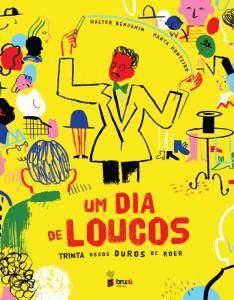 Um Dia de Loucos, Bruáa, Deus Me Livro, Walter Benjamin, Marta Monteiro