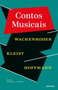 """Contos Musicais, Antígona, Deus Me Livro, Wackenroder, Kleist, Hoffmann"