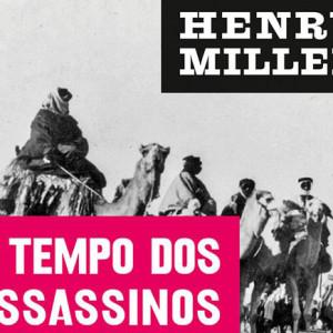 O Tempo dos Assassinos, Henry Miller, Antígona, Deus Me Livro