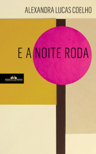 E a noite roda, Companhia de Letras, Deus Me Livro, Alexandra Lucas Coelho