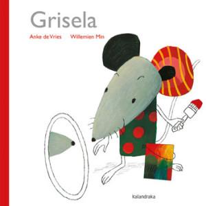 Grisela, Anke de Vries, Deus Me Livro, Kalandraka, Willemien Min
