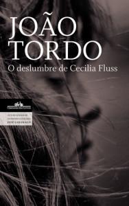 O deslumbre de Cecilia Fluss, Deus Me Livro, Companhia das Letras, João Tordo