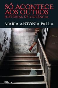 Só Acontece aos Outros – Histórias de Violência, Deus Me Livro, Maria Antónia Palla,Sibila Publicações,