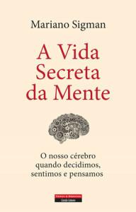 A Vida Secreta da Nossa Mente, Temas e Debates, Deus Me Livro, Mariano Sigman
