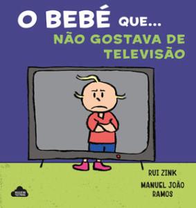 O Bebé que…fez uma Birra, O Bebé que…não gostava de televisão, Rui Zink, Manuel João Ramos, Nuvem de Letras, Deus Me Livro