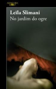 No Jardim do Ogre, Alfaguara, Deus Me Livro, Leila Slimani