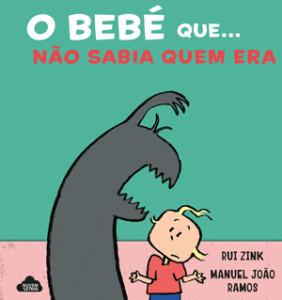 O Bebé Que…Não Sabia Quem Era, O Bebé Que…, Rui Zink, Manuel João Ramos, Nuvem de Letras, Deus Me Livro