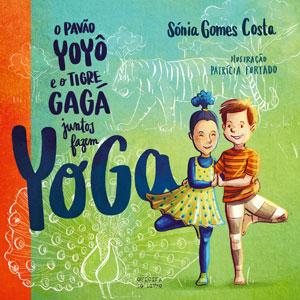 O Pavão Yoyô e o Tigre Gagá juntos fazem Yoga, Oficina do Livro, Deus Me Livro, Sónia Gomes Costa, Patrícia Furtado