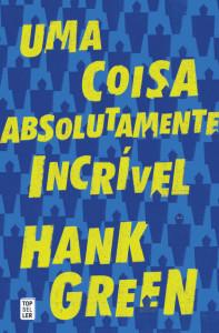 Uma Coisa Absolutamente Incrível, Topseller, Deus Me Livro, Hank Green