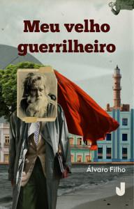 Meu Velho Guerrilheiro, Deus Me Livro, Gato Bravo, Álvaro Filho