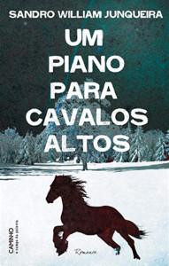 Um Piano Para Cavalos Altos, Caminho, Deus Me Livro, Sandro William Junqueira